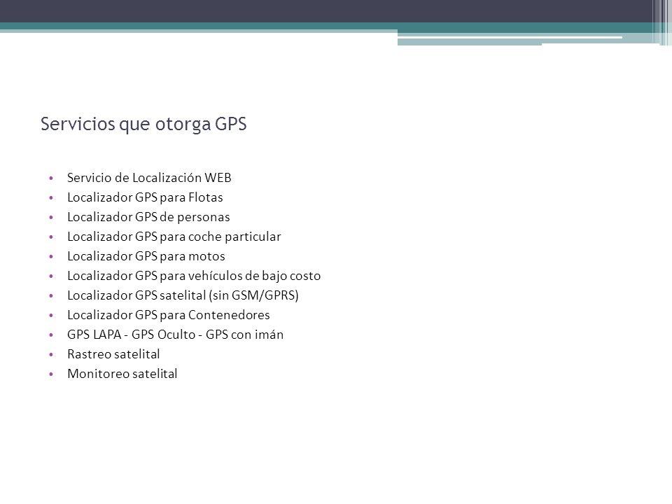 Servicios que otorga GPS Servicio de Localización WEB Localizador GPS para Flotas Localizador GPS de personas Localizador GPS para coche particular Lo