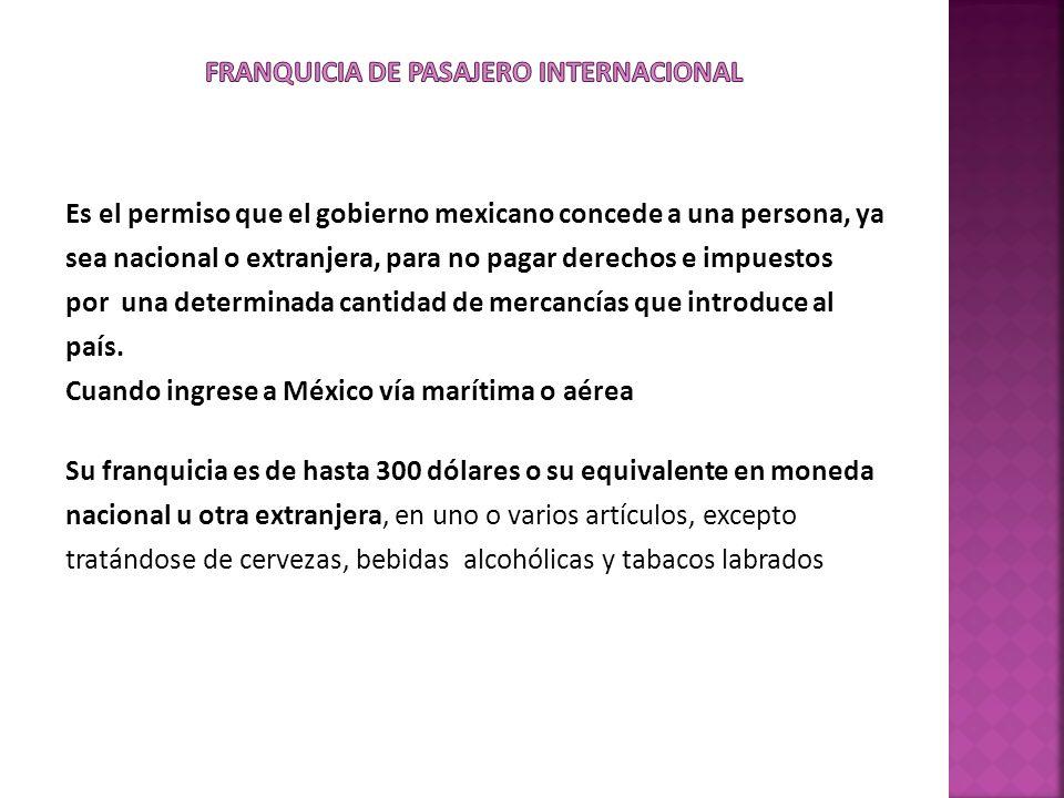 Es el permiso que el gobierno mexicano concede a una persona, ya sea nacional o extranjera, para no pagar derechos e impuestos por una determinada can