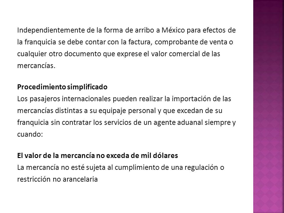 Independientemente de la forma de arribo a México para efectos de la franquicia se debe contar con la factura, comprobante de venta o cualquier otro d