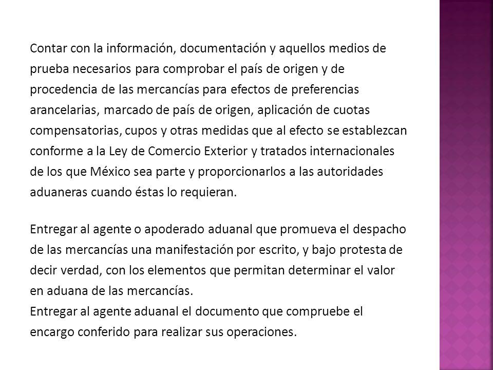 Contar con la información, documentación y aquellos medios de prueba necesarios para comprobar el país de origen y de procedencia de las mercancías pa