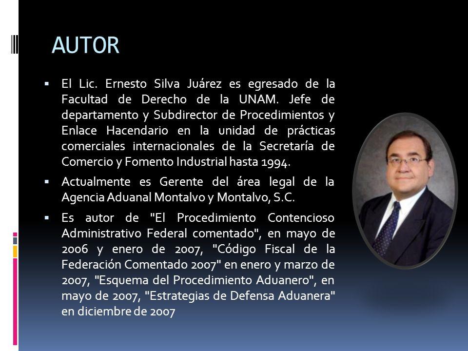 AUTOR El Lic. Ernesto Silva Juárez es egresado de la Facultad de Derecho de la UNAM. Jefe de departamento y Subdirector de Procedimientos y Enlace Hac