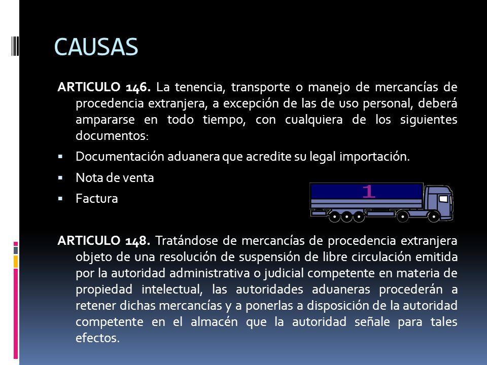 CAUSAS ARTICULO 146. La tenencia, transporte o manejo de mercancías de procedencia extranjera, a excepción de las de uso personal, deberá ampararse en