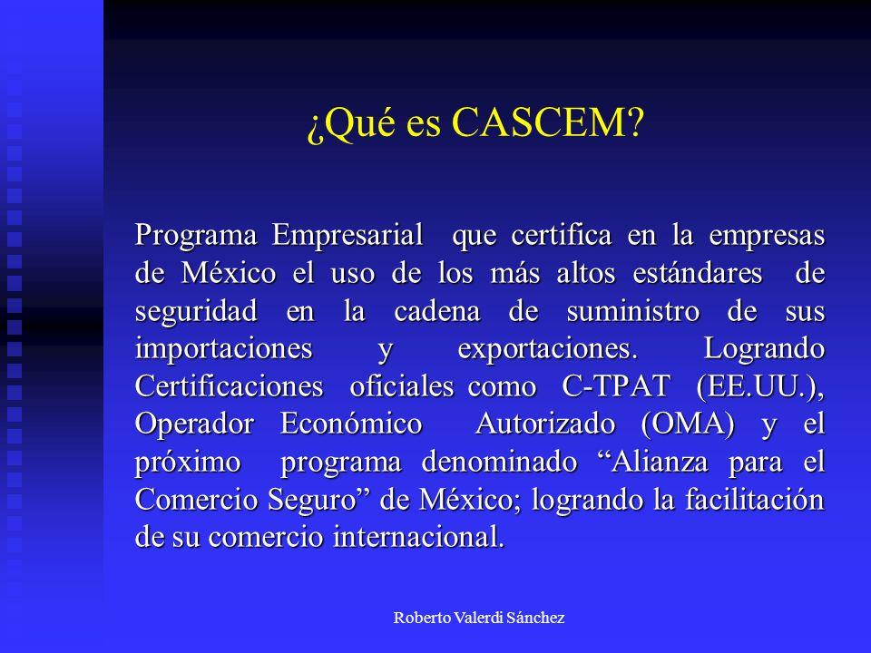 Roberto Valerdi Sánchez ¿Qué es CASCEM? Programa Empresarial que certifica en la empresas de México el uso de los más altos estándares de seguridad en