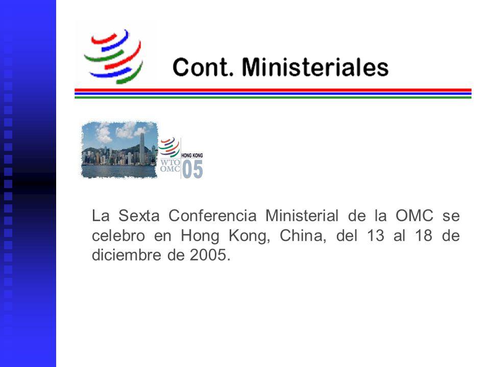 La Sexta Conferencia Ministerial de la OMC se celebro en Hong Kong, China, del 13 al 18 de diciembre de 2005.