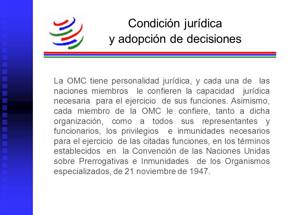 Roberto Valerdi Sánchez La OMC tiene personalidad jurídica, y cada una de las naciones miembros le confieren la capacidad jurídica necesaria para el e