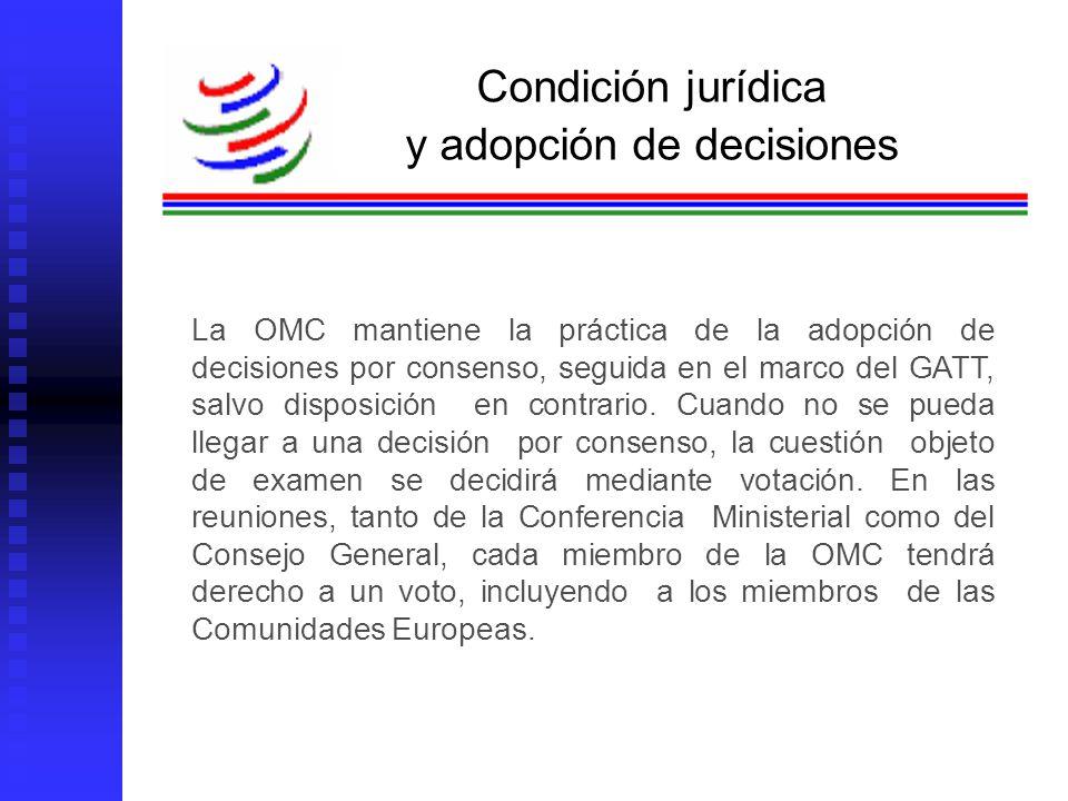 Roberto Valerdi Sánchez La OMC mantiene la práctica de la adopción de decisiones por consenso, seguida en el marco del GATT, salvo disposición en cont