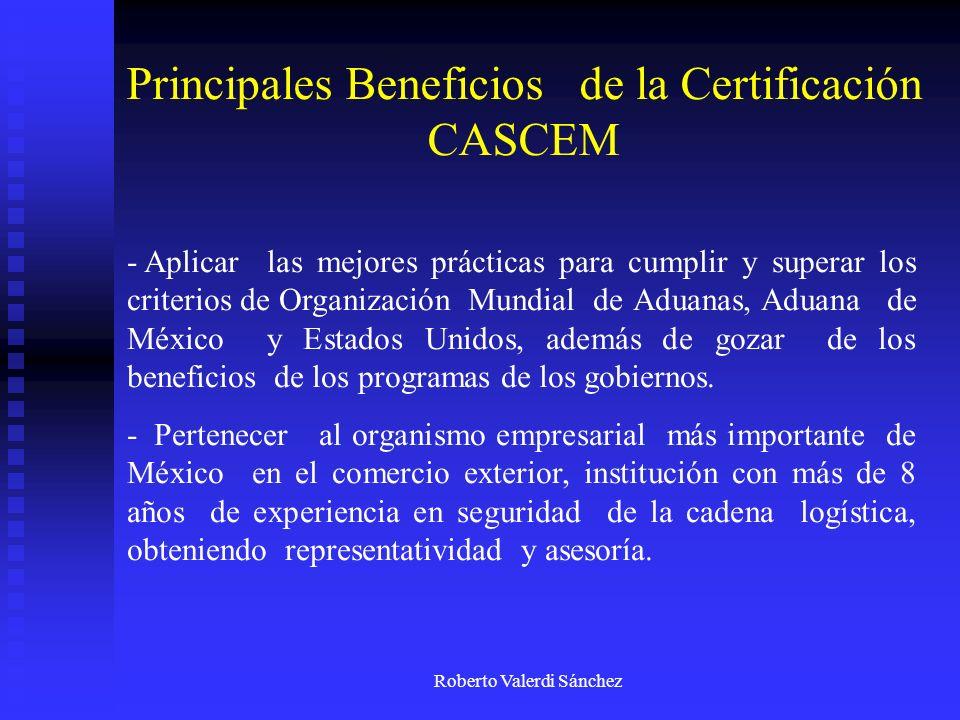 Roberto Valerdi Sánchez Principales Beneficios de la Certificación CASCEM - Capacitación y actualización con cursos y eventos con Autoridades Aduaneras de México y EE.UU.