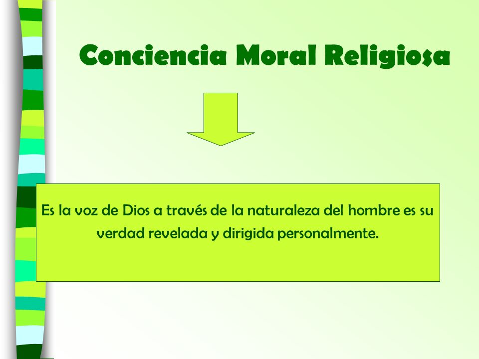 Conciencia Moral Religiosa Es la voz de Dios a través de la naturaleza del hombre es su verdad revelada y dirigida personalmente.