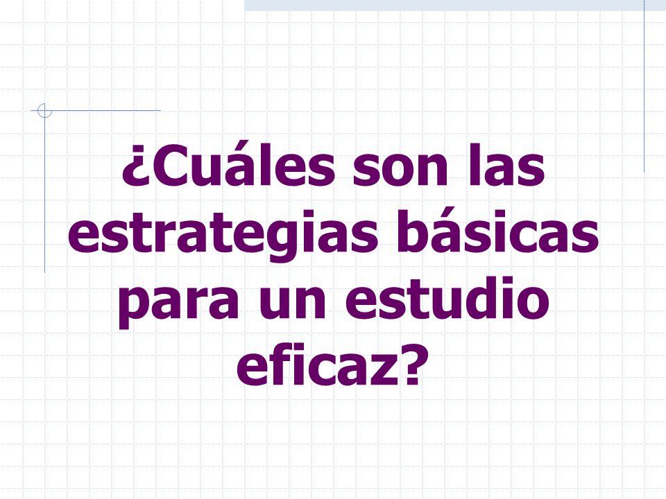 ¿Cuáles son las estrategias básicas para un estudio eficaz?