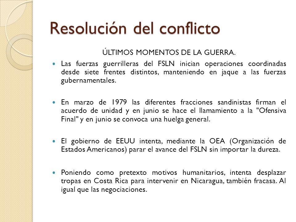 Resolución del conflicto ÚLTIMOS MOMENTOS DE LA GUERRA. Las fuerzas guerrilleras del FSLN inician operaciones coordinadas desde siete frentes distinto