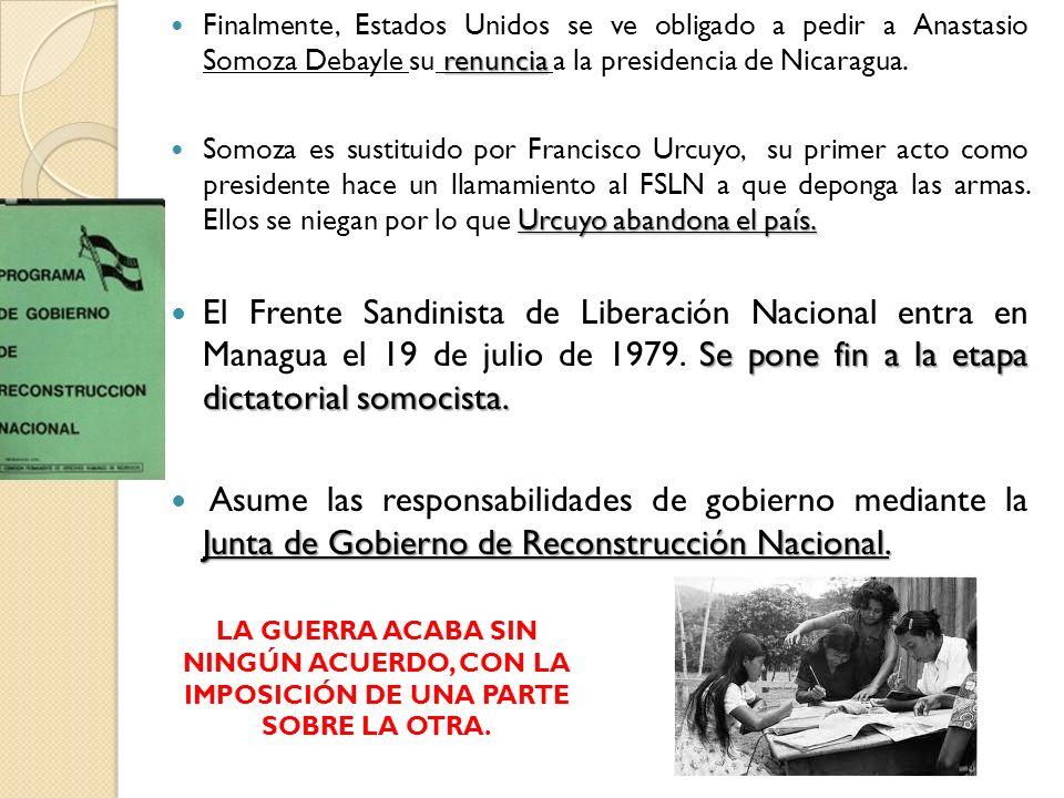 renuncia Finalmente, Estados Unidos se ve obligado a pedir a Anastasio Somoza Debayle su renuncia a la presidencia de Nicaragua. Urcuyo abandona el pa