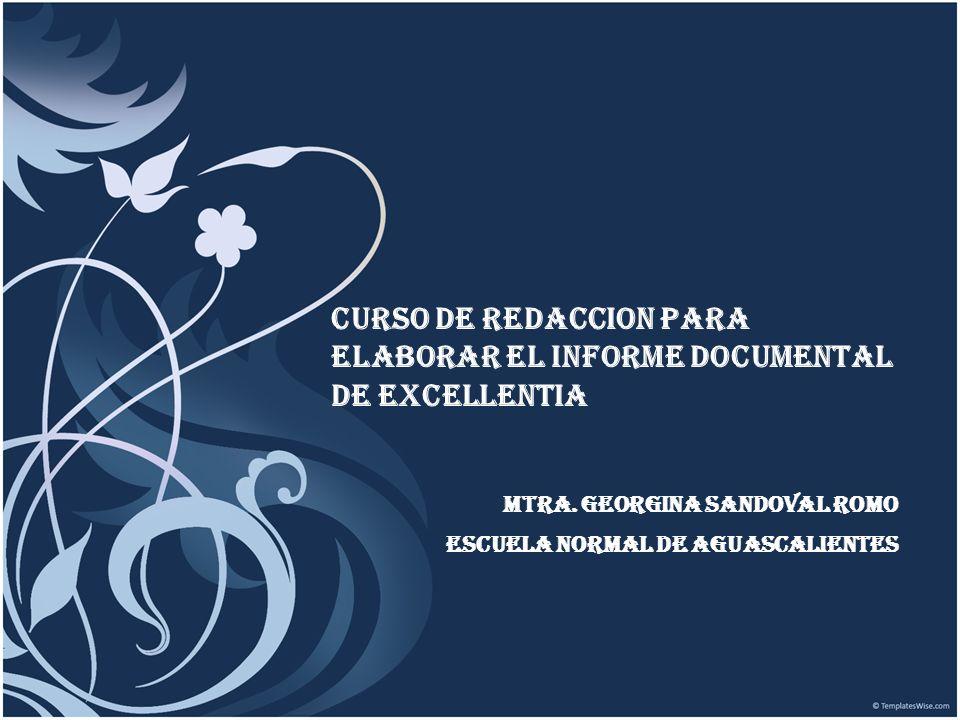 CURSO DE REDACCION PARA ELABORAR EL INFORME DOCUMENTAL DE EXCELLENTIA MTRA. GEORGINA SANDOVAL ROMO ESCUELA NORMAL DE AGUASCALIENTES