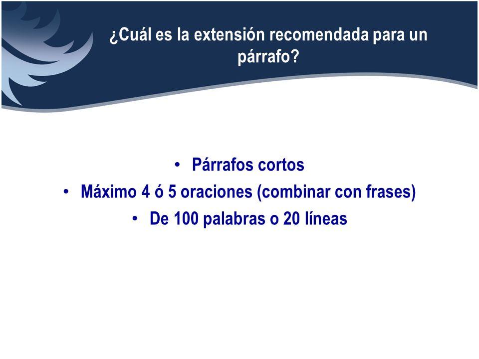 Párrafos cortos Máximo 4 ó 5 oraciones (combinar con frases) De 100 palabras o 20 líneas ¿Cuál es la extensión recomendada para un párrafo?