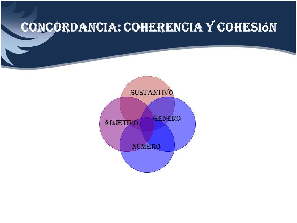Concordancia: coherencia y cohesi ó n sustantivo adjetivo Genero número