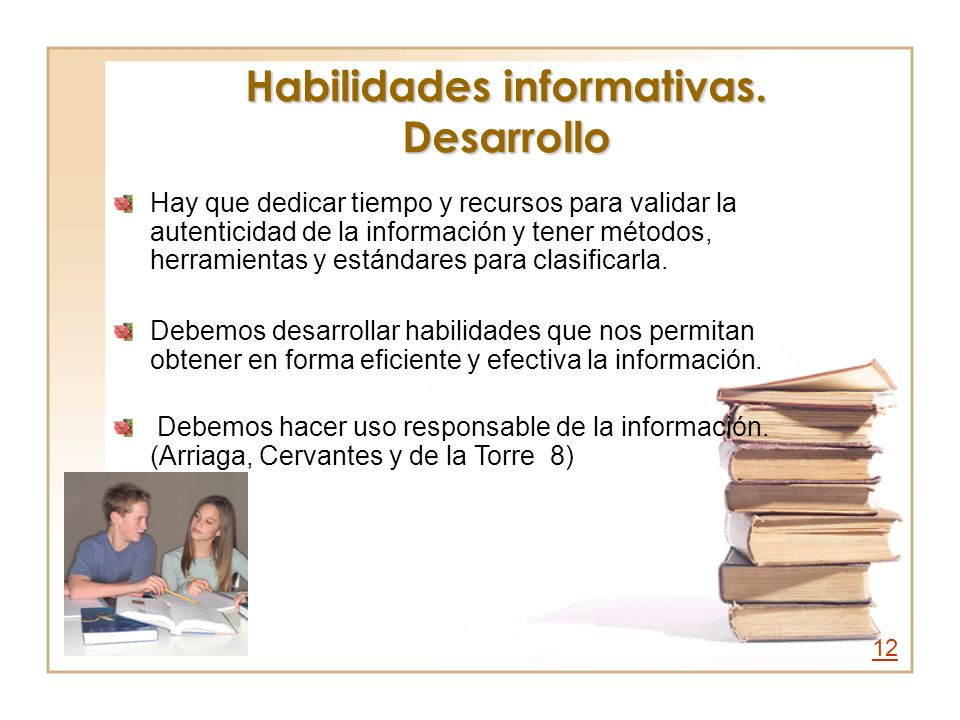 Habilidades informativas. Desarrollo Hay que dedicar tiempo y recursos para validar la autenticidad de la información y tener métodos, herramientas y