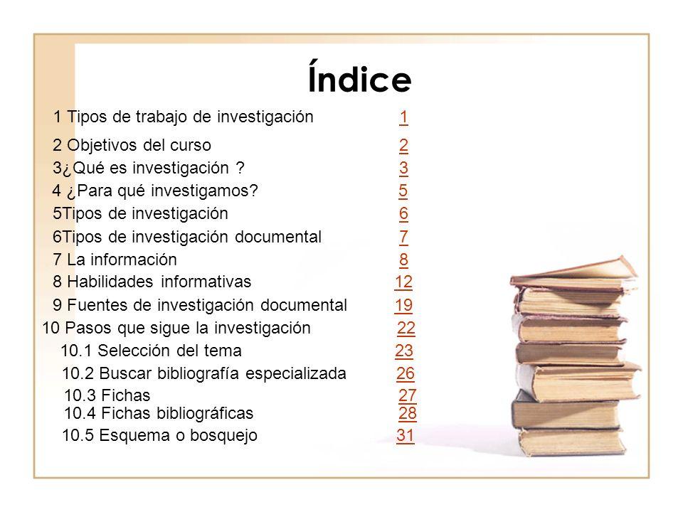 Índice 1 Tipos de trabajo de investigación 11 2 Objetivos del curso 22 3¿Qué es investigación ? 33 4 ¿Para qué investigamos? 55 5Tipos de investigació