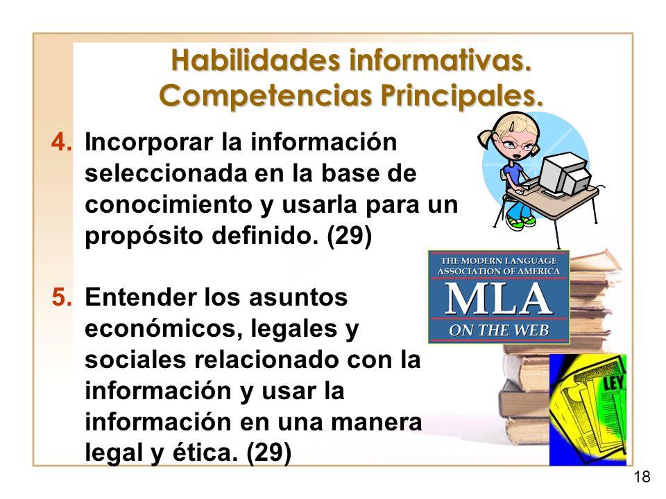 Habilidades informativas. Competencias Principales. 4.Incorporar la información seleccionada en la base de conocimiento y usarla para un propósito def