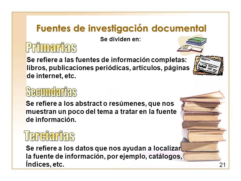 Fuentes de investigación documental Se dividen en: Se refiere a las fuentes de información completas: libros, publicaciones periódicas, artículos, pág