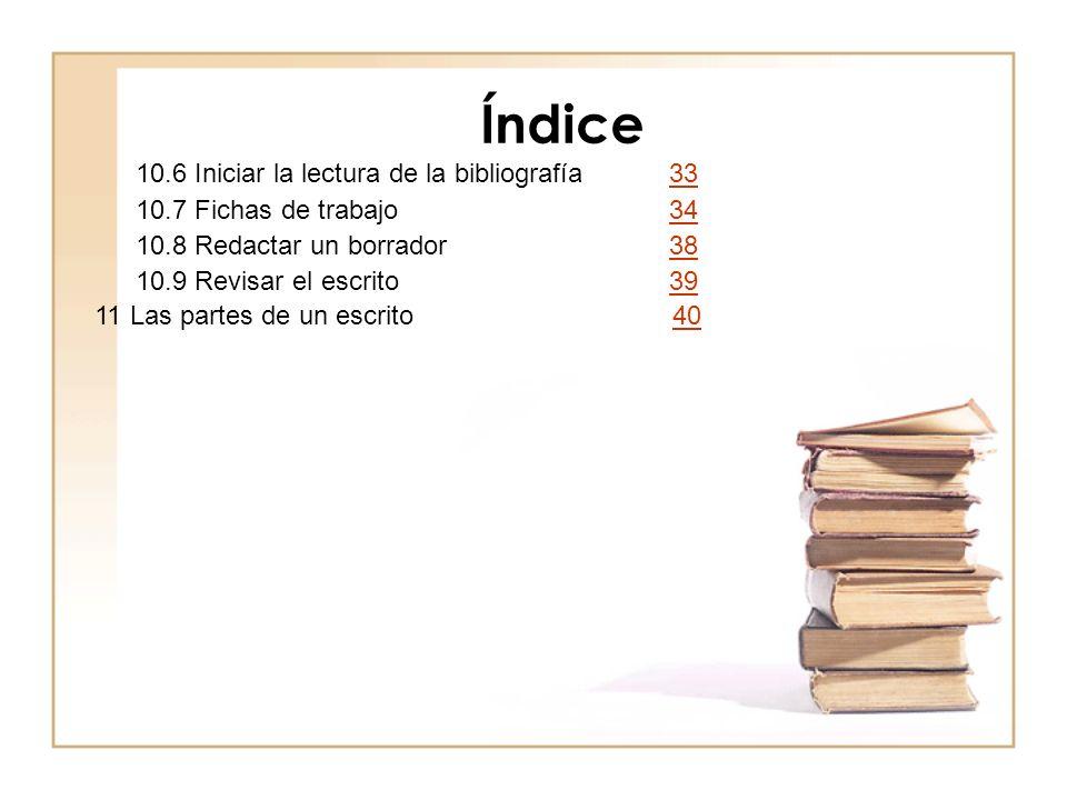 Índice 11 Las partes de un escrito 4040 10.6 Iniciar la lectura de la bibliografía 3333 10.7 Fichas de trabajo 3434 10.8 Redactar un borrador 3838 10.