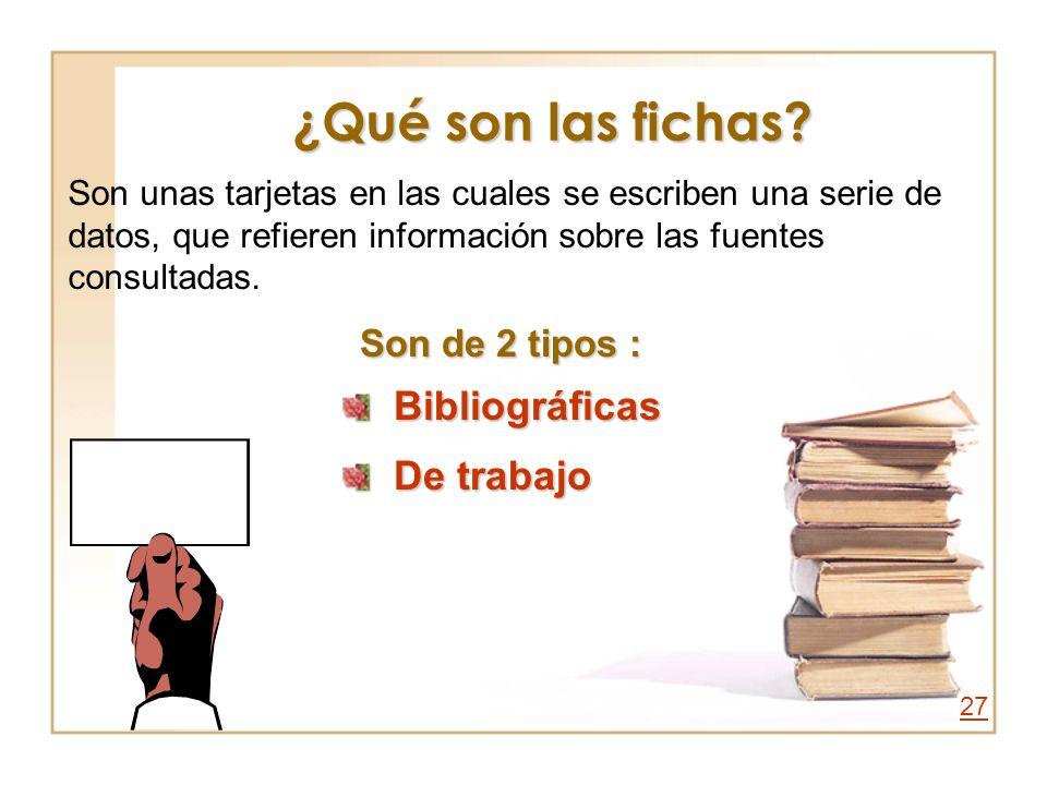 ¿Qué son las fichas? Son unas tarjetas en las cuales se escriben una serie de datos, que refieren información sobre las fuentes consultadas. Son de 2