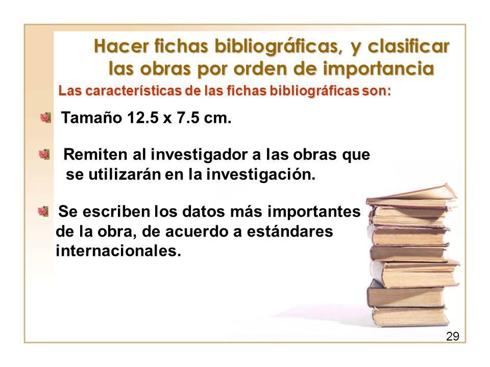 Hacer fichas bibliográficas, y clasificar las obras por orden de importancia Las características de las fichas bibliográficas son: Tamaño 12.5 x 7.5 c
