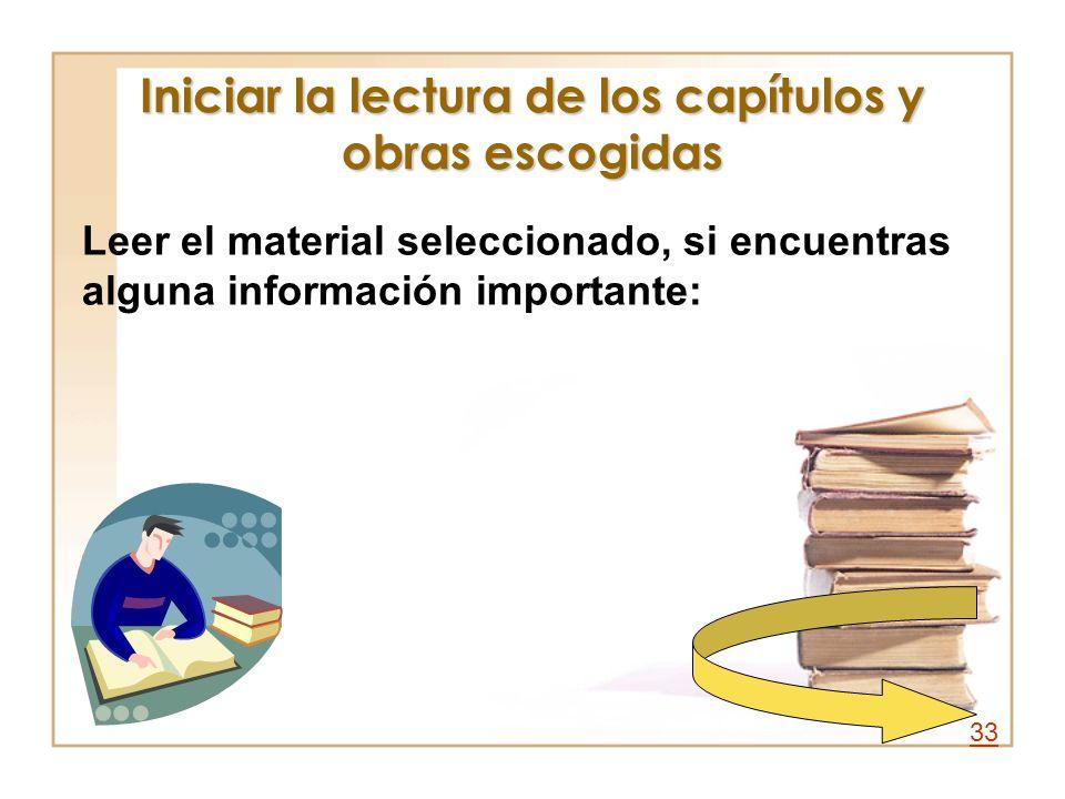 Iniciar la lectura de los capítulos y obras escogidas Leer el material seleccionado, si encuentras alguna información importante: 33