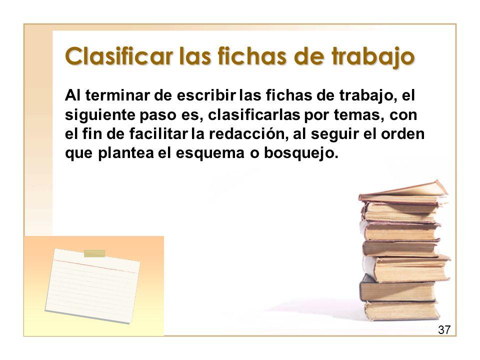 Clasificar las fichas de trabajo Al terminar de escribir las fichas de trabajo, el siguiente paso es, clasificarlas por temas, con el fin de facilitar