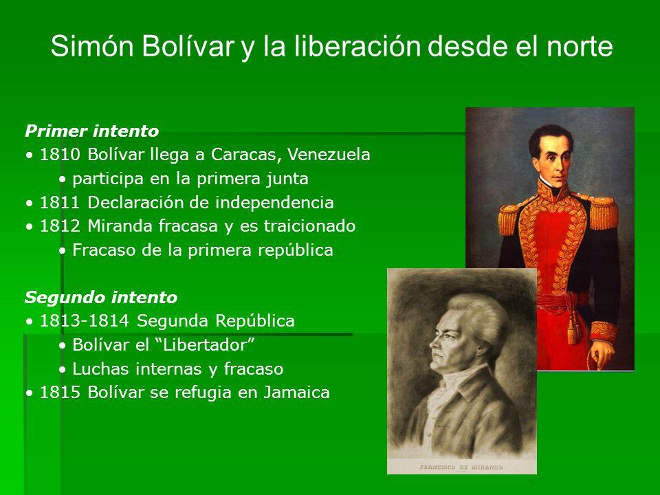 Simón Bolívar y la liberación desde el norte Primer intento 1810 Bolívar llega a Caracas, Venezuela participa en la primera junta 1811 Declaración de