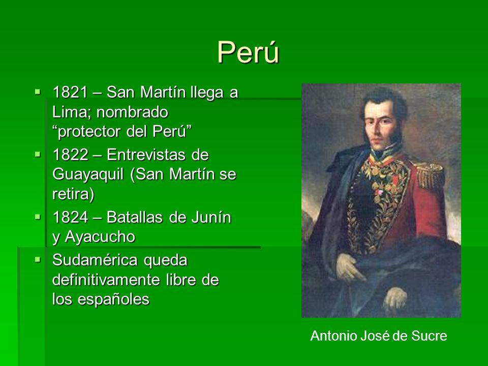 Perú 1821 – San Martín llega a Lima; nombrado protector del Perú 1821 – San Martín llega a Lima; nombrado protector del Perú 1822 – Entrevistas de Gua