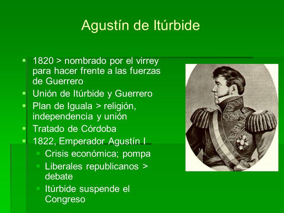 1820 > nombrado por el virrey para hacer frente a las fuerzas de Guerrero Unión de Itúrbide y Guerrero Plan de Iguala > religión, independencia y unió