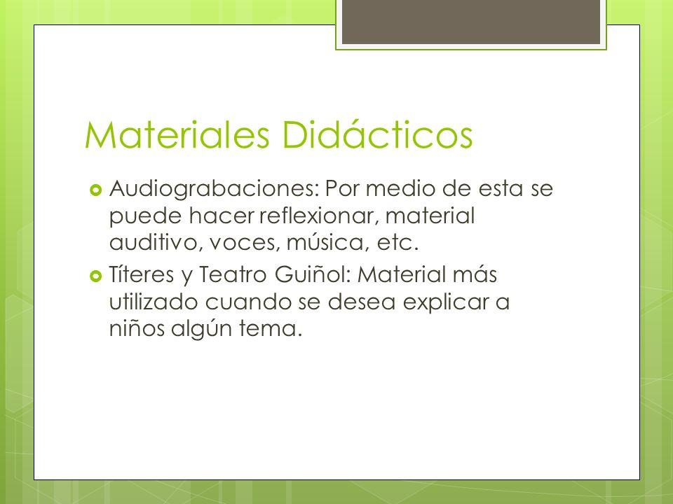 Materiales Didácticos Audiograbaciones: Por medio de esta se puede hacer reflexionar, material auditivo, voces, música, etc. Títeres y Teatro Guiñol: