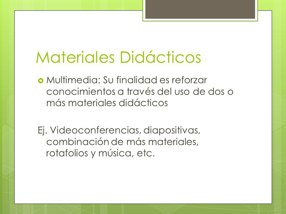 Materiales Didácticos Multimedia: Su finalidad es reforzar conocimientos a través del uso de dos o más materiales didácticos Ej. Videoconferencias, di