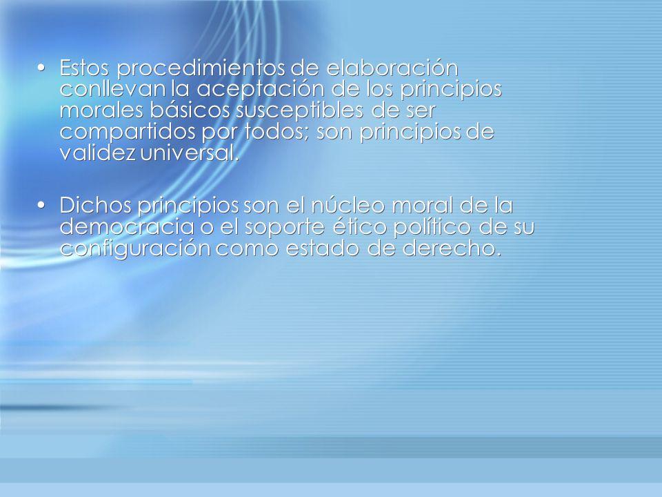 Estos procedimientos de elaboración conllevan la aceptación de los principios morales básicos susceptibles de ser compartidos por todos; son principio