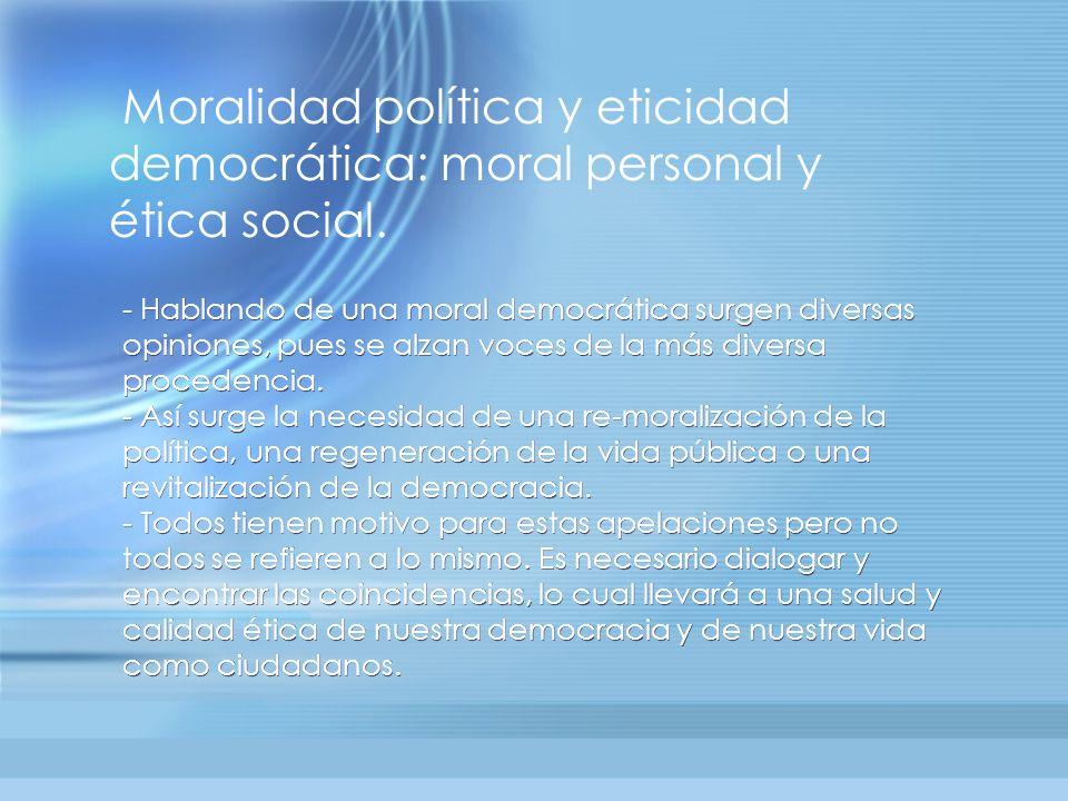 - Hablando de una moral democrática surgen diversas opiniones, pues se alzan voces de la más diversa procedencia. - Así surge la necesidad de una re-m