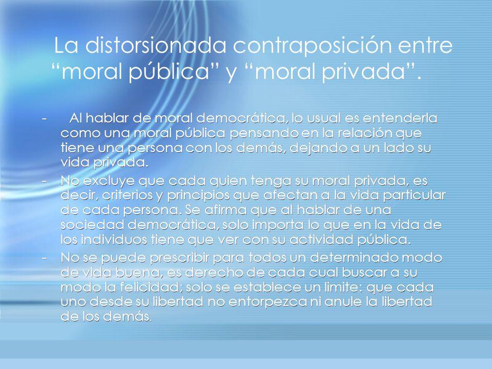 - Al hablar de moral democrática, lo usual es entenderla como una moral pública pensando en la relación que tiene una persona con los demás, dejando a