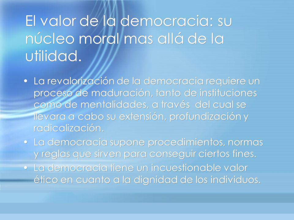 El valor de la democracia: su núcleo moral mas allá de la utilidad. La revalorización de la democracia requiere un proceso de maduración, tanto de ins