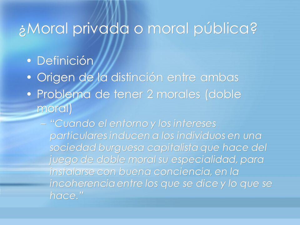 Definición Origen de la distinción entre ambas Problema de tener 2 morales (doble moral) –Cuando el entorno y los intereses particulares inducen a los