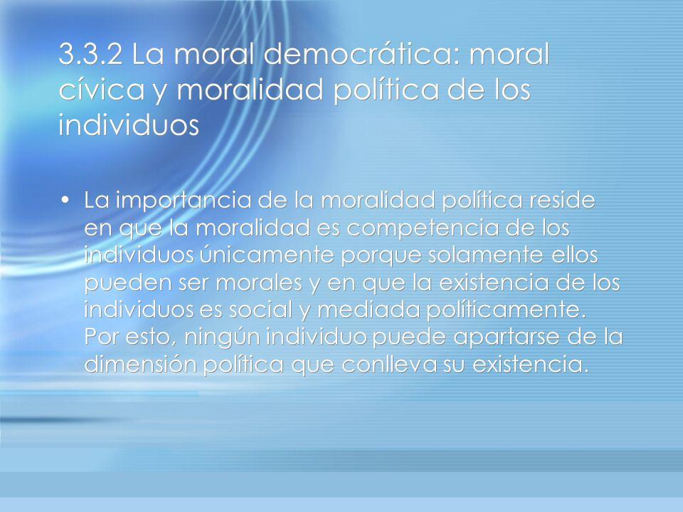 3.3.2 La moral democrática: moral cívica y moralidad política de los individuos La importancia de la moralidad política reside en que la moralidad es