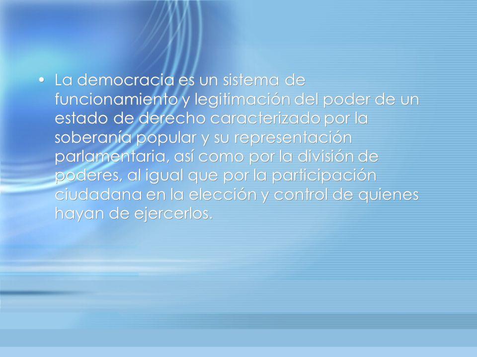 La democracia es un sistema de funcionamiento y legitimación del poder de un estado de derecho caracterizado por la soberanía popular y su representac
