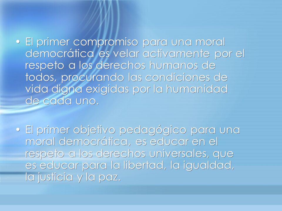 El primer compromiso para una moral democrática es velar activamente por el respeto a los derechos humanos de todos, procurando las condiciones de vid