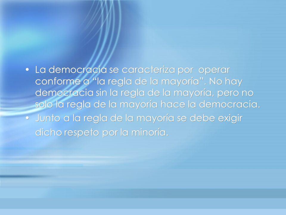La democracia se caracteriza por operar conforme a la regla de la mayoría. No hay democracia sin la regla de la mayoría, pero no solo la regla de la m