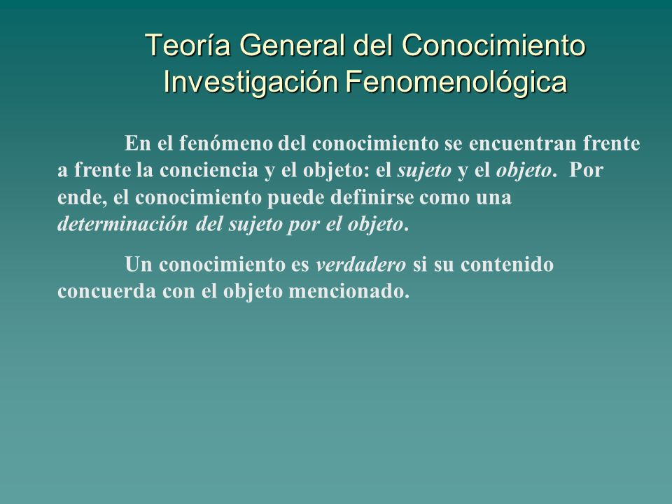 Teoría General del Conocimiento Investigación Fenomenológica En el fenómeno del conocimiento se encuentran frente a frente la conciencia y el objeto: