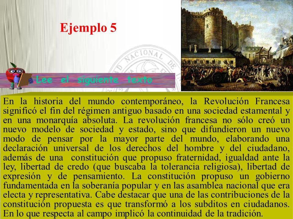 Ejemplo 5 En la historia del mundo contemporáneo, la Revolución Francesa significó el fin del régimen antiguo basado en una sociedad estamental y en u