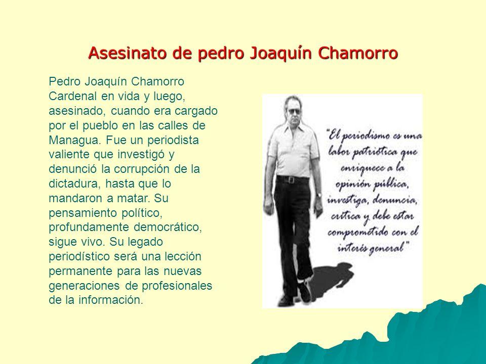 Asesinato de pedro Joaquín Chamorro Pedro Joaquín Chamorro Cardenal en vida y luego, asesinado, cuando era cargado por el pueblo en las calles de Mana