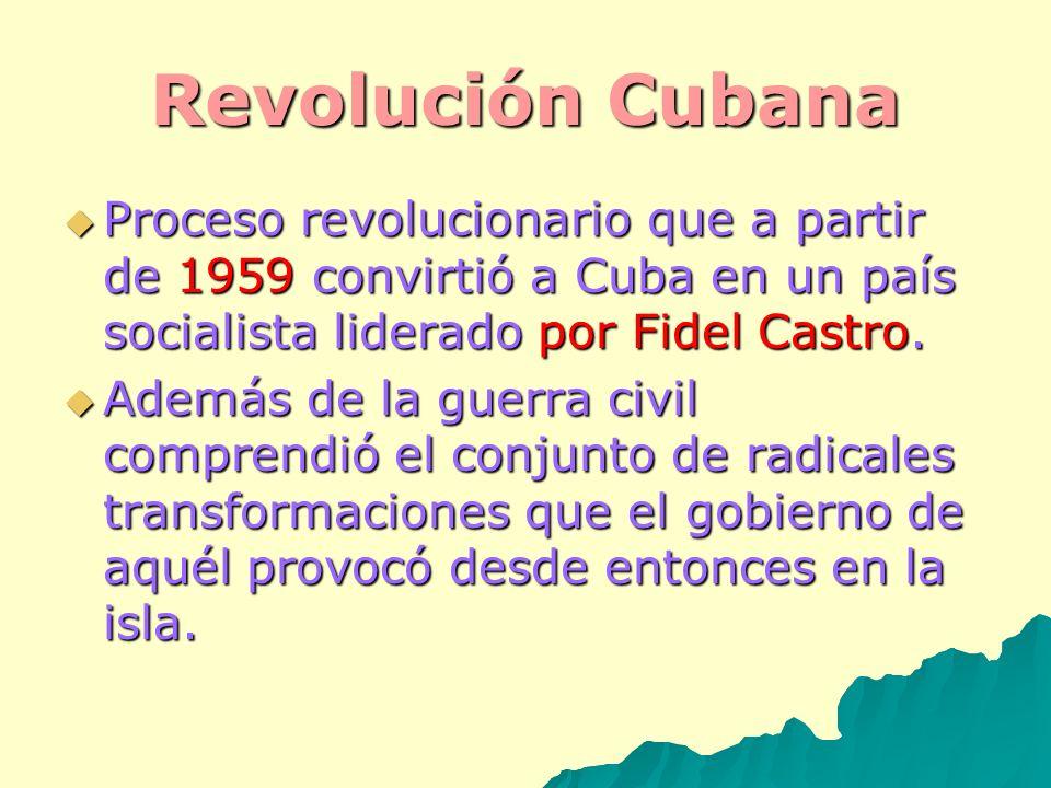 Revolución Cubana Proceso revolucionario que a partir de 1959 convirtió a Cuba en un país socialista liderado por Fidel Castro. Proceso revolucionario