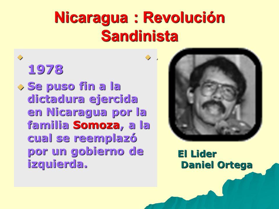 Nicaragua : Revolución Sandinista 1978 1978 Se puso fin a la dictadura ejercida en Nicaragua por la familia Somoza, a la cual se reemplazó por un gobi