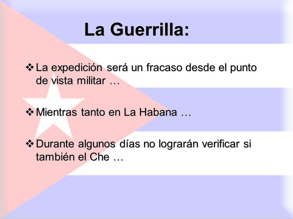 La Guerrilla: La expedición será un fracaso desde el punto de vista militar … Mientras tanto en La Habana … Durante algunos días no lograrán verificar
