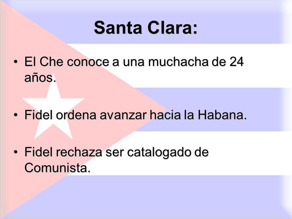 Santa Clara: El Che conoce a una muchacha de 24 años.El Che conoce a una muchacha de 24 años. Fidel ordena avanzar hacia la Habana.Fidel ordena avanza