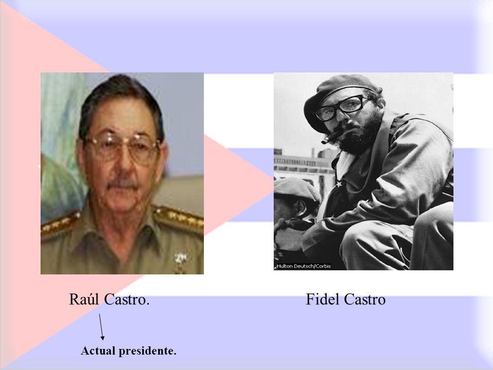 Raúl Castro.Fidel Castro Actual presidente.