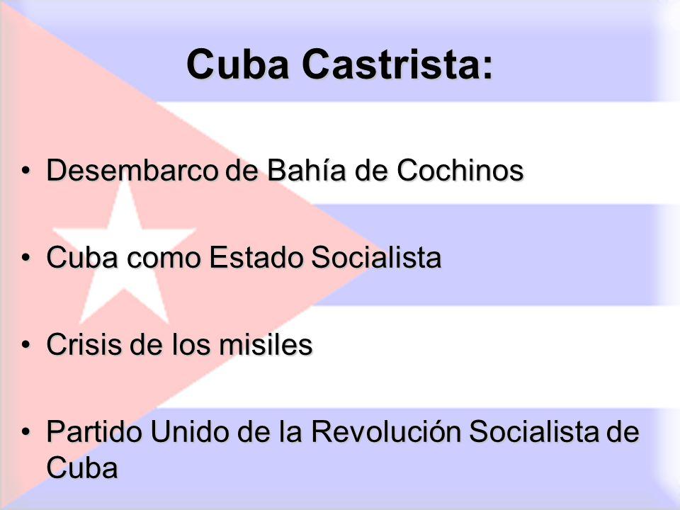 Cuba Castrista: Desembarco de Bahía de CochinosDesembarco de Bahía de Cochinos Cuba como Estado SocialistaCuba como Estado Socialista Crisis de los mi
